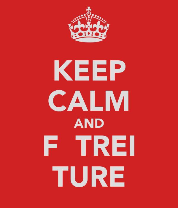 KEEP CALM AND FĂ TREI TURE