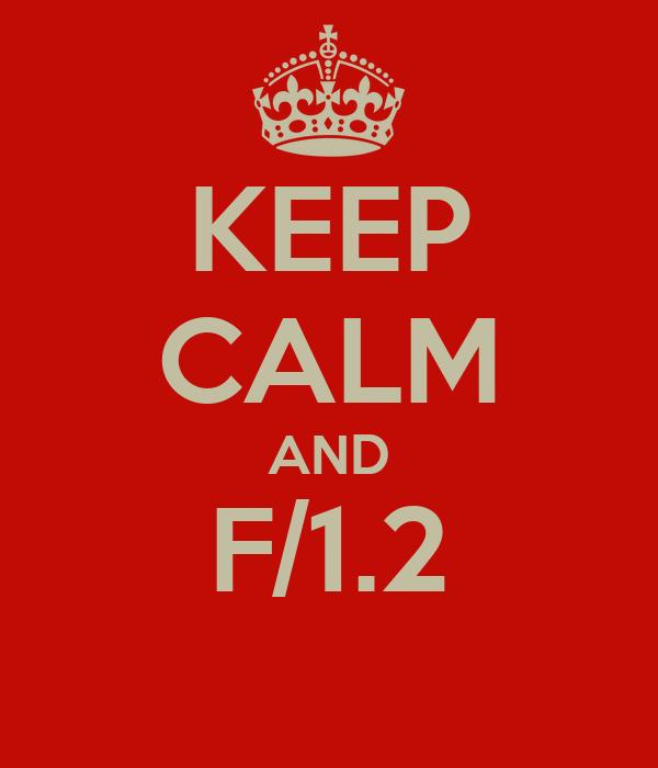 KEEP CALM AND F/1.2