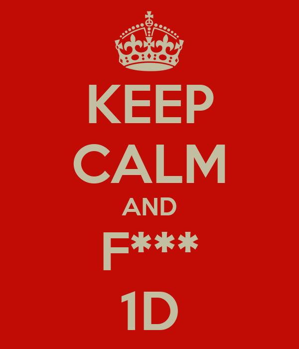 KEEP CALM AND F*** 1D