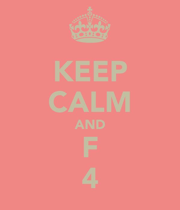 KEEP CALM AND F 4