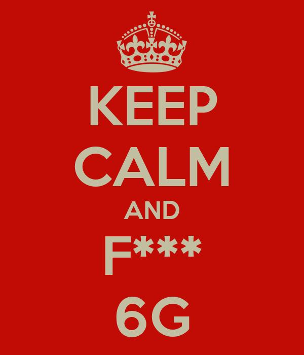 KEEP CALM AND F*** 6G