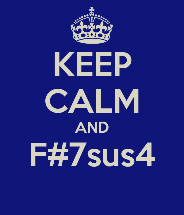KEEP CALM AND F#7sus4