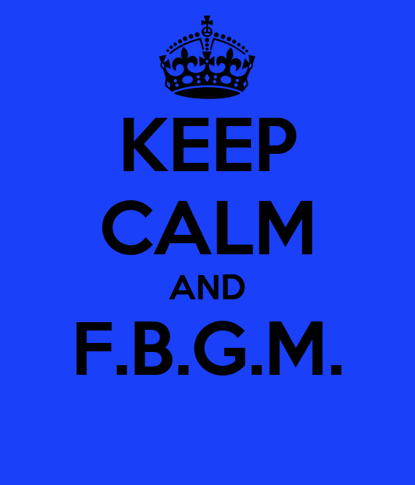 KEEP CALM AND F.B.G.M.