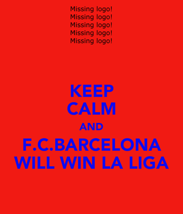 KEEP CALM AND F.C.BARCELONA WILL WIN LA LIGA
