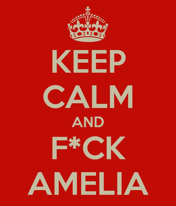 KEEP CALM AND F*CK AMELIA