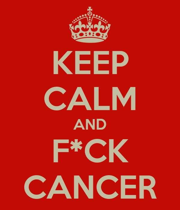 KEEP CALM AND F*CK CANCER