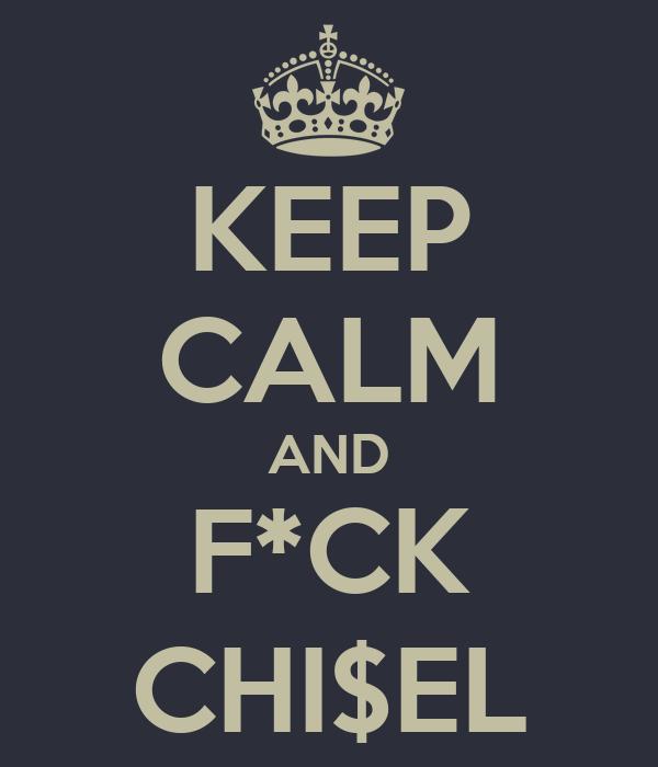 KEEP CALM AND F*CK CHI$EL