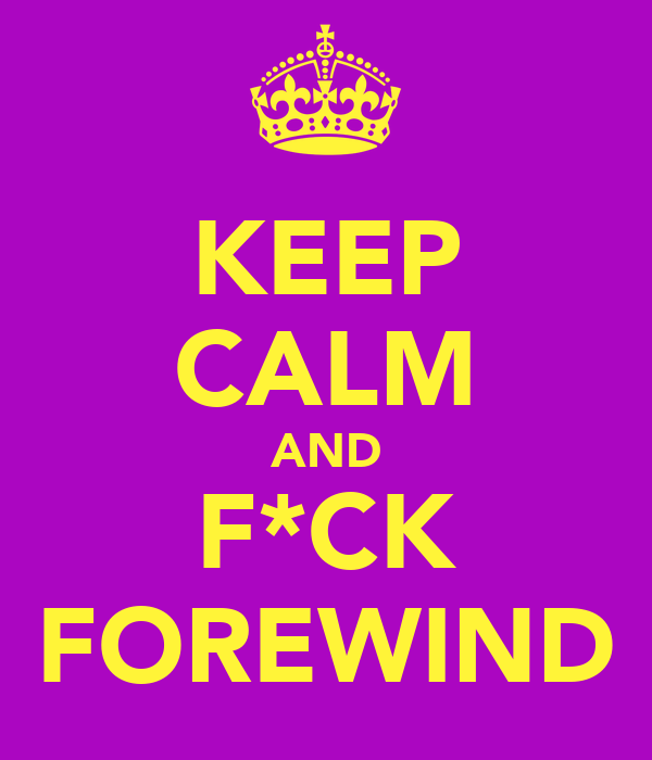 KEEP CALM AND F*CK FOREWIND