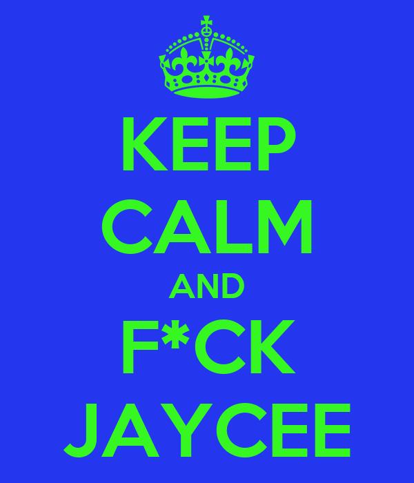 KEEP CALM AND F*CK JAYCEE