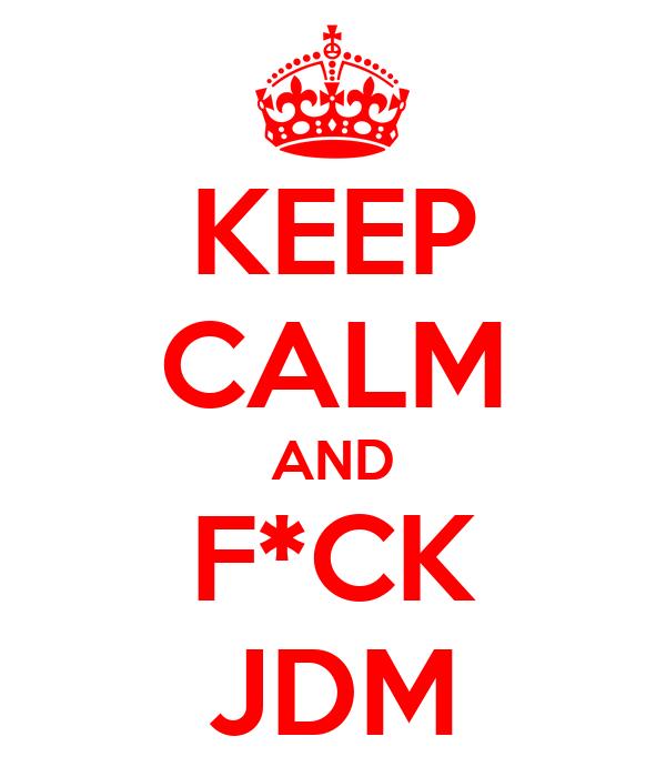 KEEP CALM AND F*CK JDM