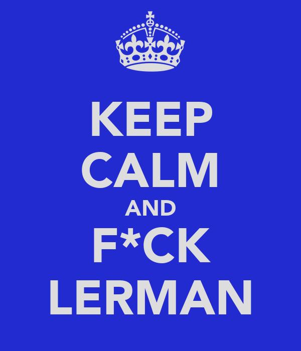 KEEP CALM AND F*CK LERMAN