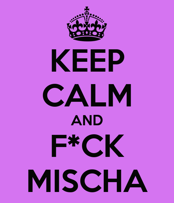 KEEP CALM AND F*CK MISCHA