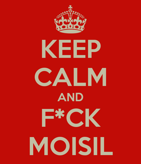 KEEP CALM AND F*CK MOISIL
