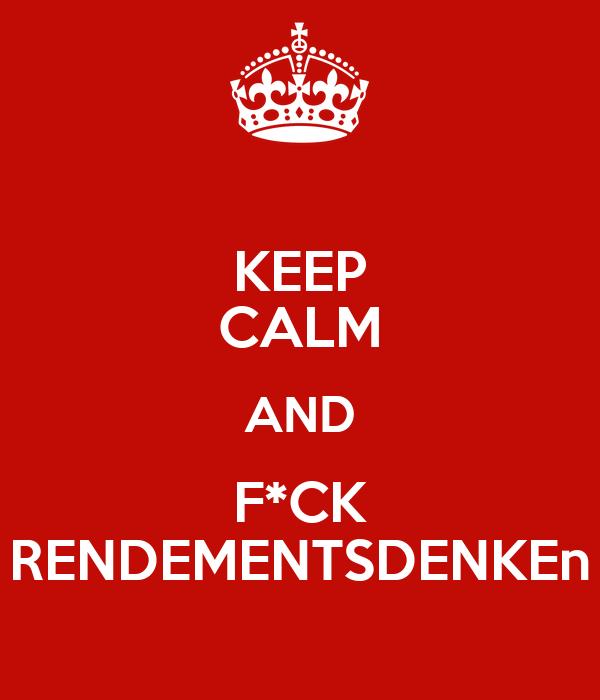 KEEP CALM AND F*CK RENDEMENTSDENKEn
