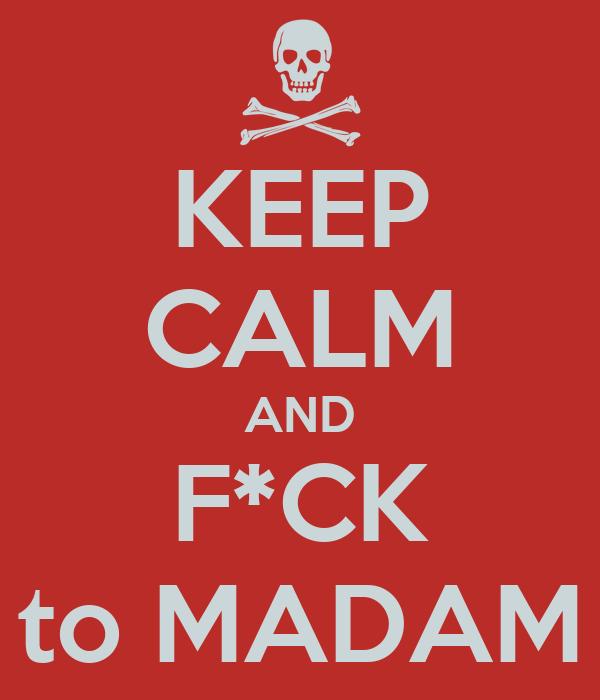 KEEP CALM AND F*CK to MADAM