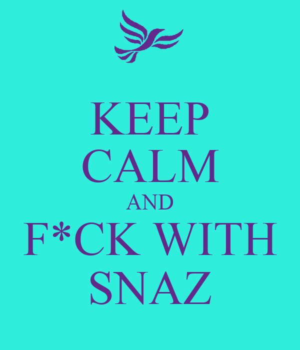 KEEP CALM AND F*CK WITH SNAZ
