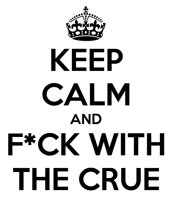 KEEP CALM AND F*CK WITH THE CRUE