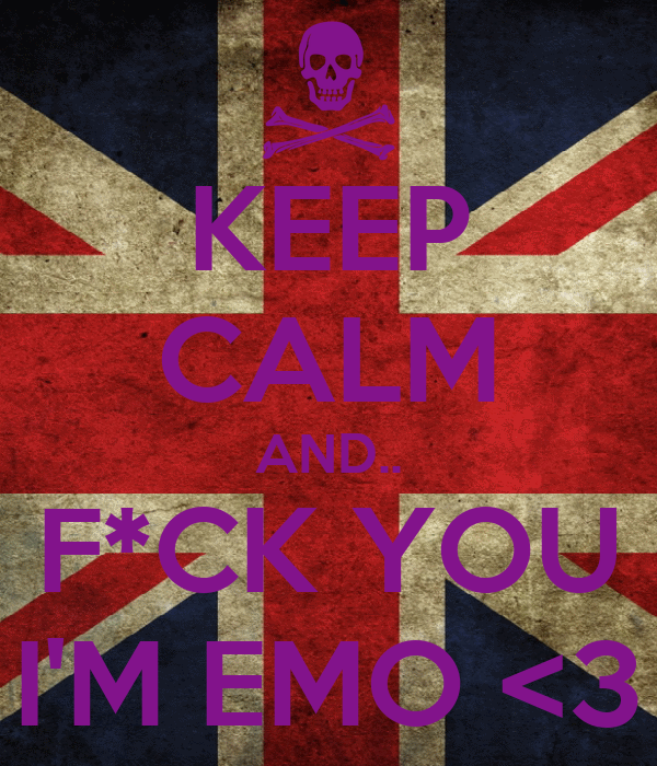 KEEP CALM AND.. F*CK YOU I'M EMO <3