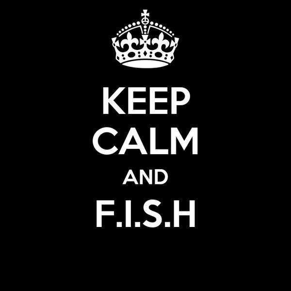 KEEP CALM AND F.I.S.H