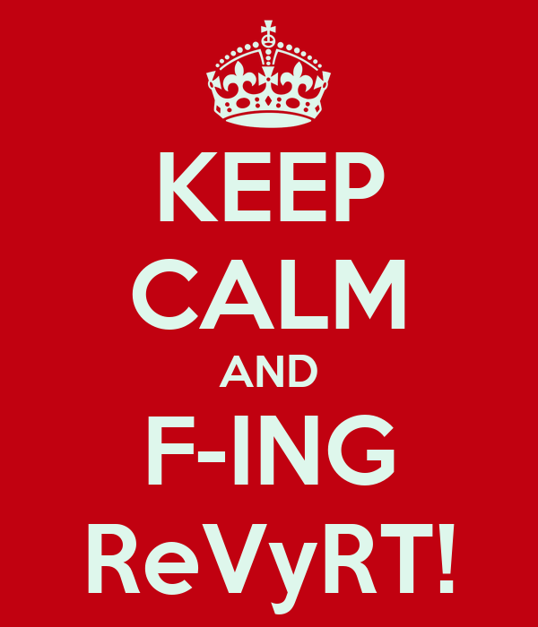 KEEP CALM AND F-ING ReVyRT!
