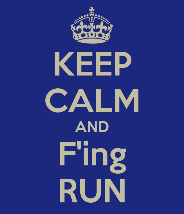KEEP CALM AND F'ing RUN