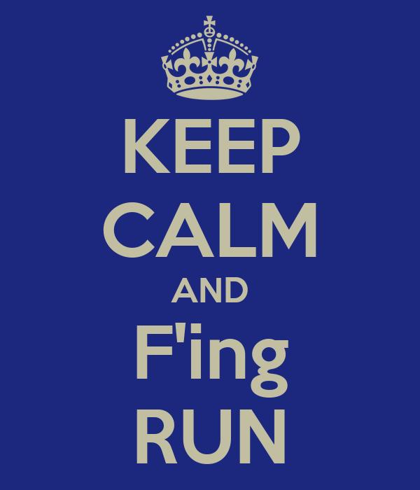 KEEP CALM AND F'ing RUN