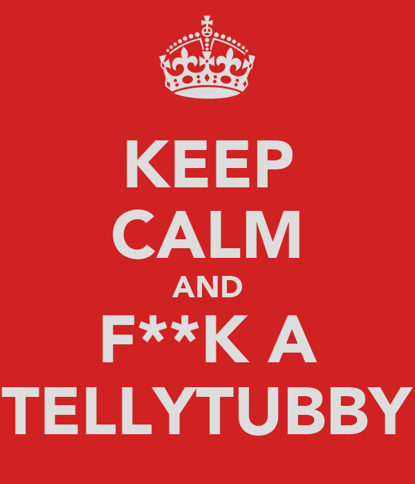KEEP CALM AND F**K A TELLYTUBBY