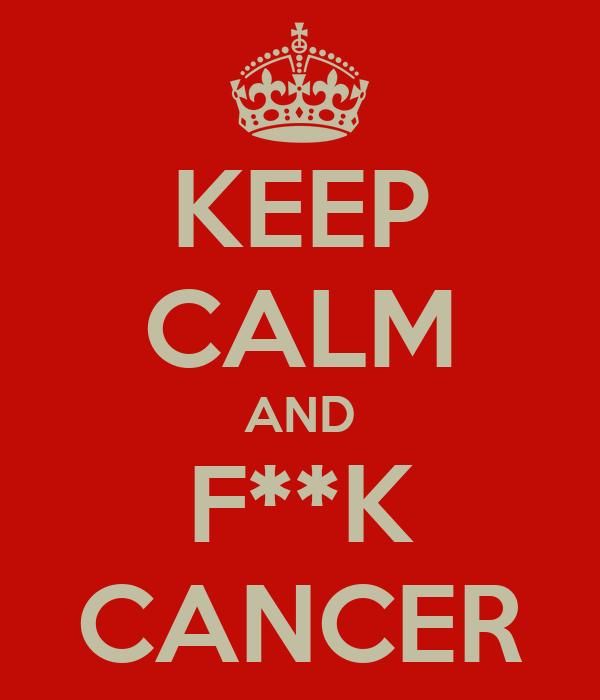 KEEP CALM AND F**K CANCER