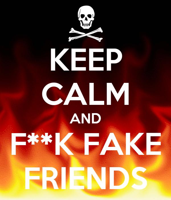 KEEP CALM AND F**K FAKE FRIENDS