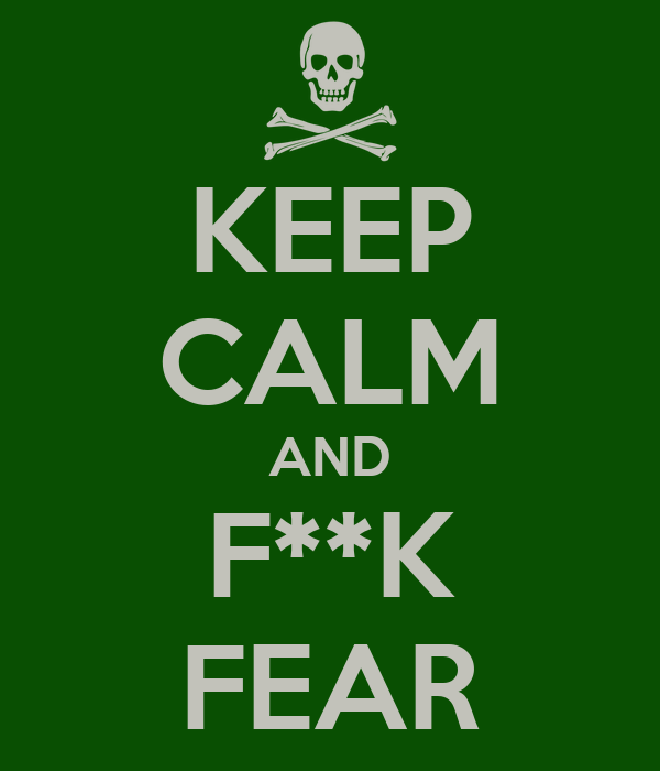 KEEP CALM AND F**K FEAR