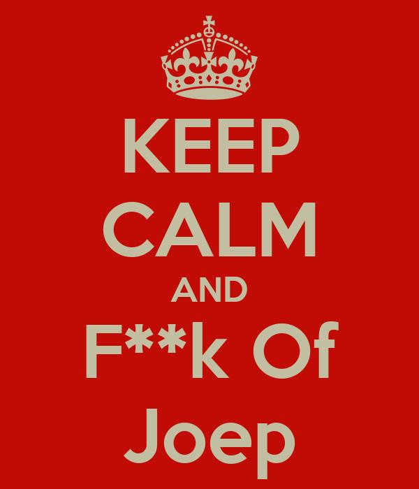 KEEP CALM AND F**k Of Joep