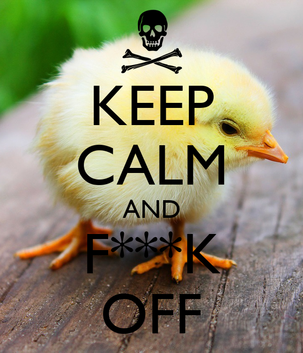 KEEP CALM AND F***K OFF
