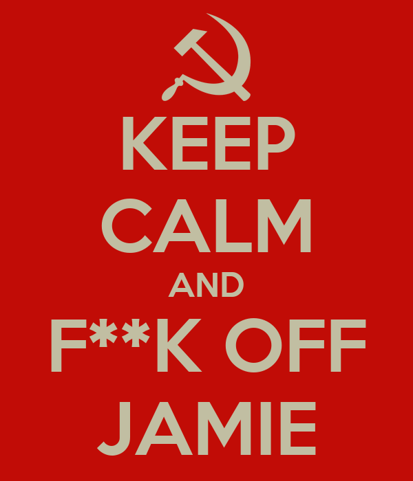 KEEP CALM AND F**K OFF JAMIE