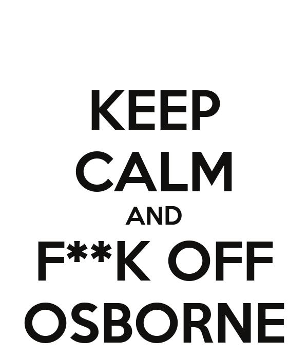 KEEP CALM AND F**K OFF OSBORNE