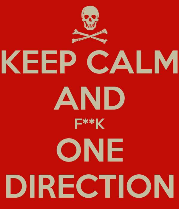 KEEP CALM AND F**K ONE DIRECTION
