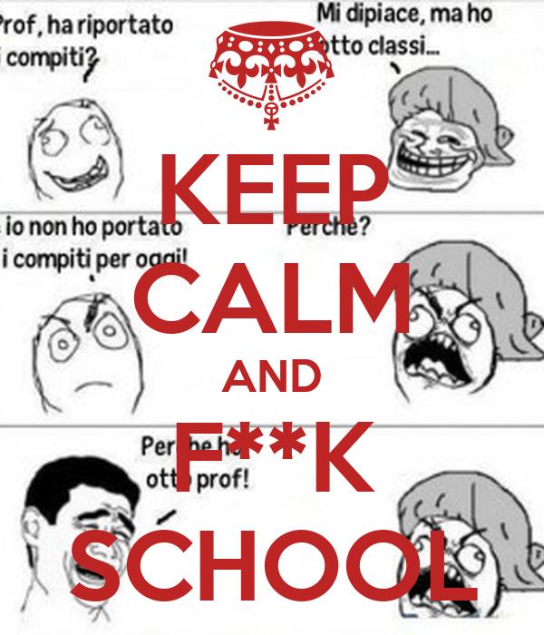 KEEP CALM AND F**K SCHOOL
