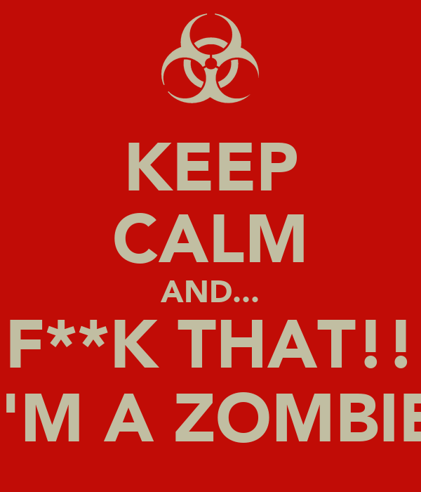 KEEP CALM AND... F**K THAT!! I'M A ZOMBIE