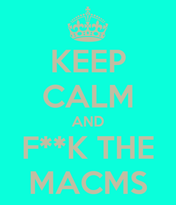 KEEP CALM AND F**K THE MACMS