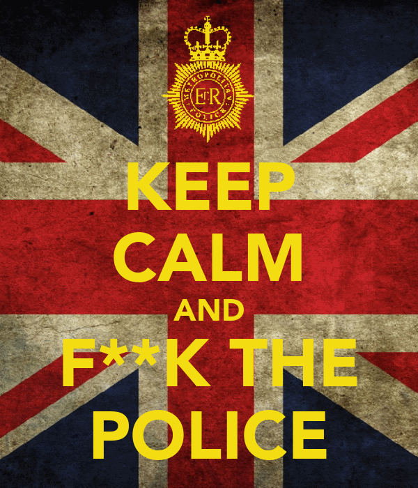 KEEP CALM AND F**K THE POLICE