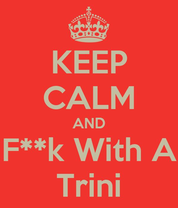 KEEP CALM AND F**k With A Trini
