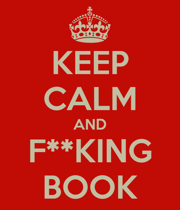 KEEP CALM AND F**KING BOOK