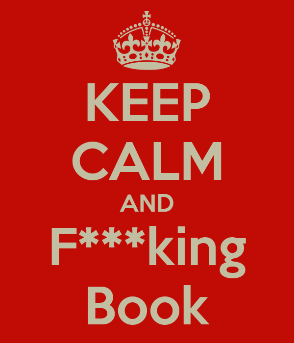 KEEP CALM AND F***king Book