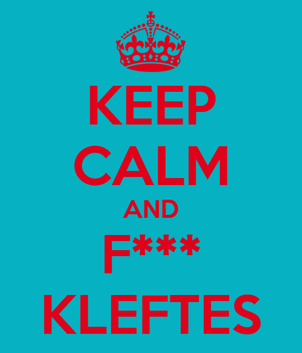 KEEP CALM AND F*** KLEFTES