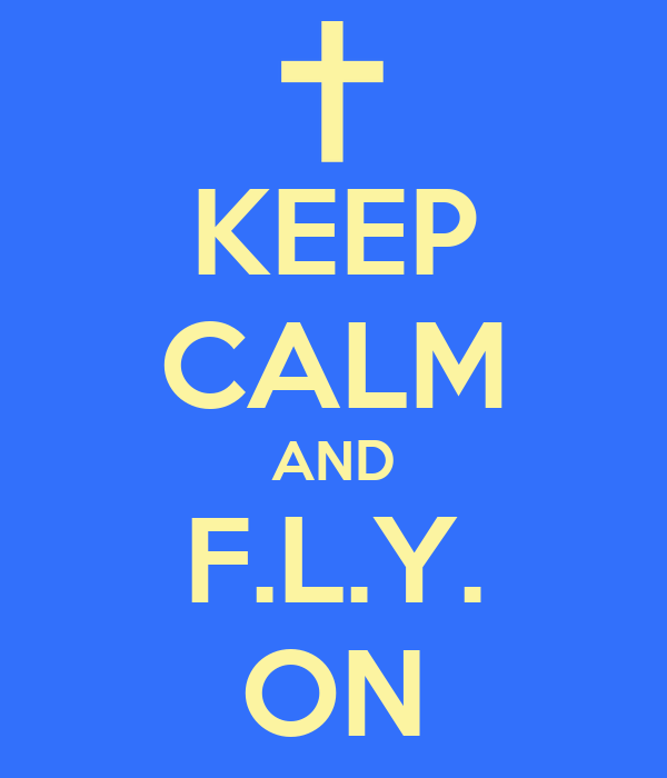KEEP CALM AND F.L.Y. ON