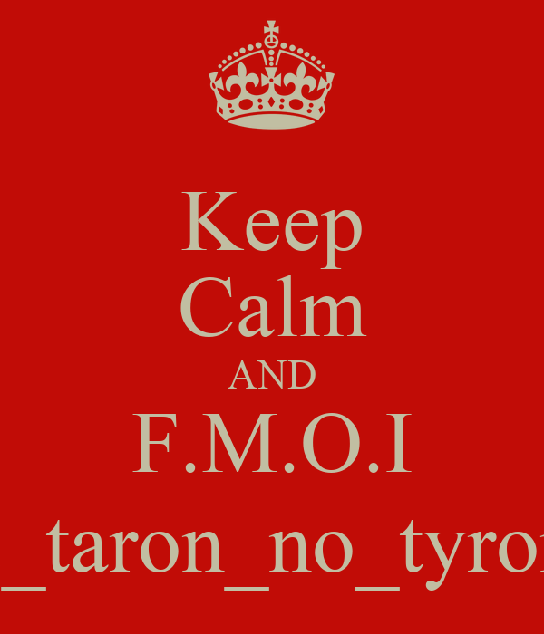 Keep Calm AND F.M.O.I @_taron_no_tyrone