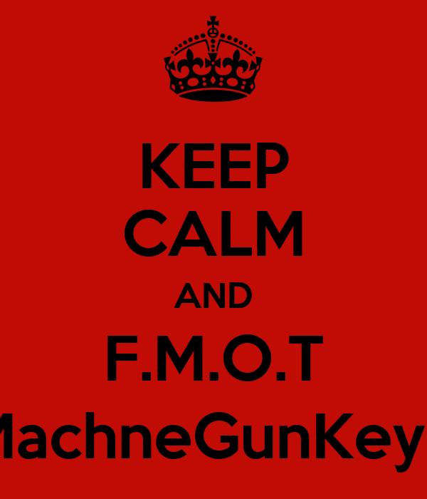KEEP CALM AND F.M.O.T @MachneGunKeyson