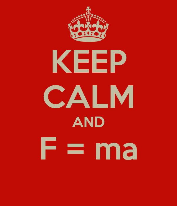 KEEP CALM AND F = ma