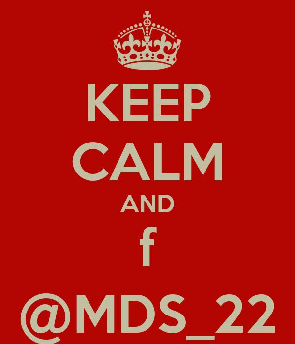KEEP CALM AND f @MDS_22