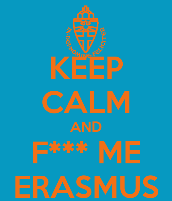 KEEP CALM AND F*** ME ERASMUS