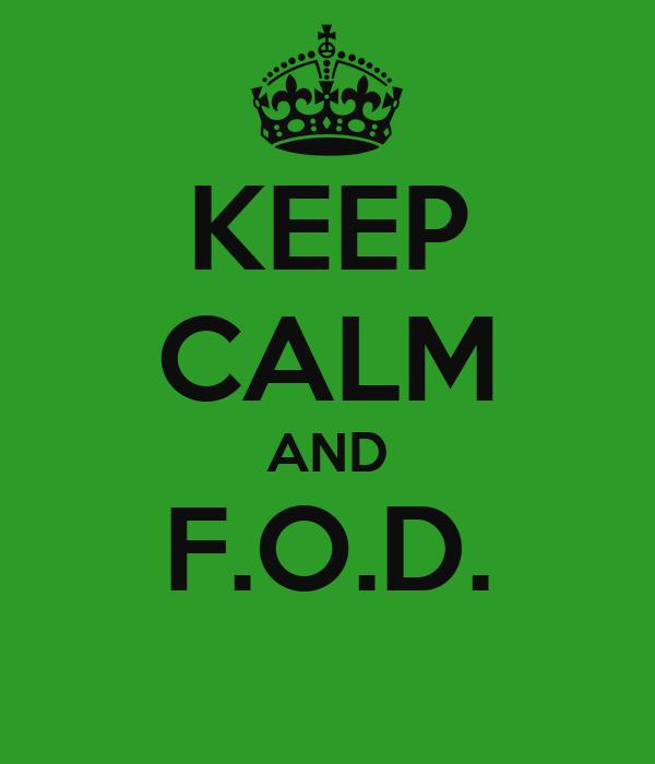 KEEP CALM AND F.O.D.